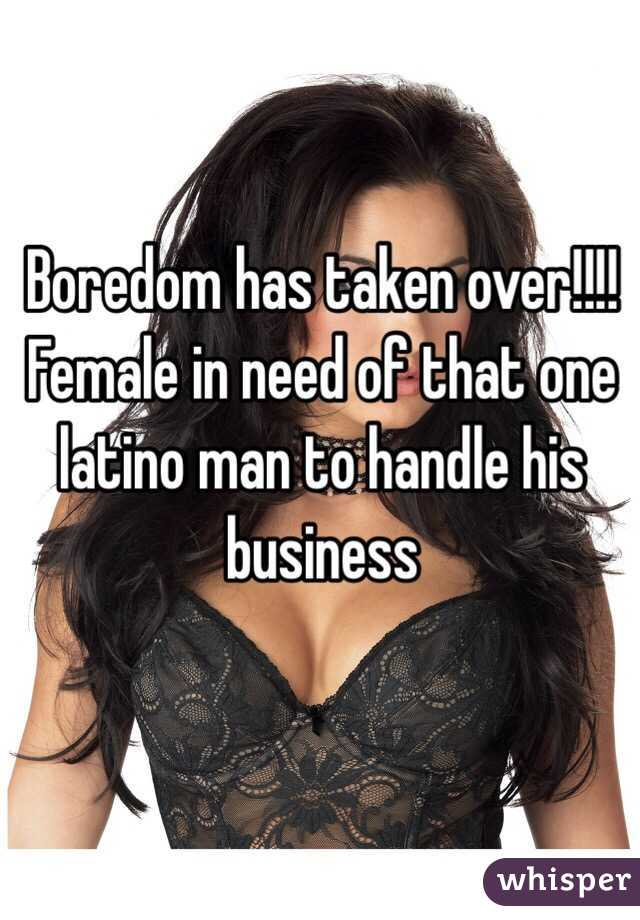 Boredom has taken over!!!! Female in need of that one latino man to handle his business