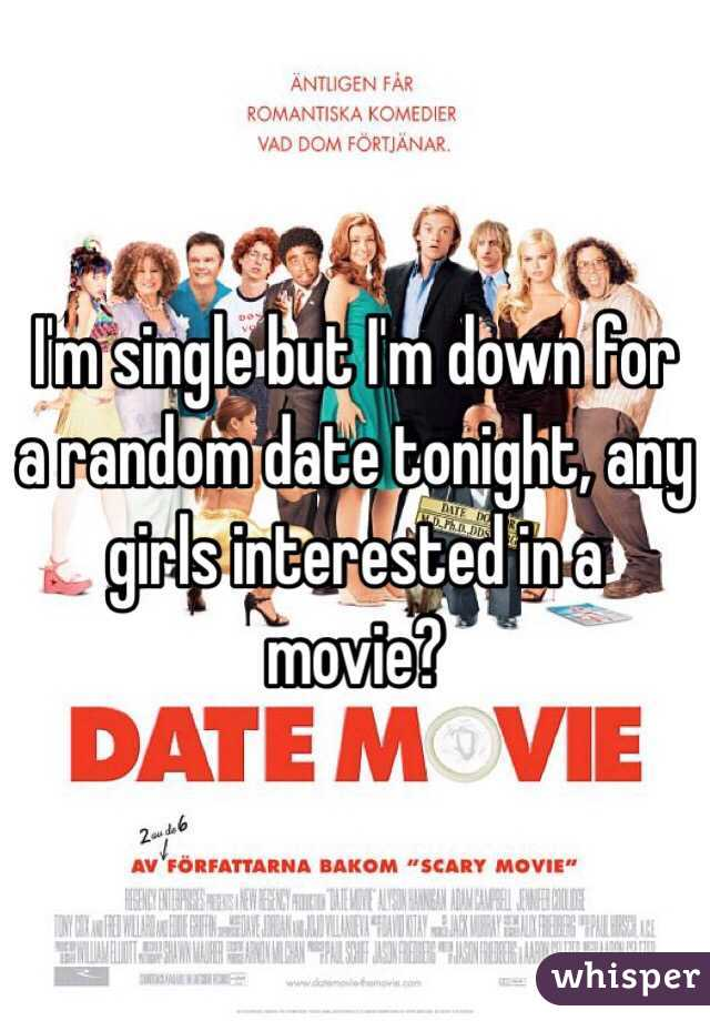 I'm single but I'm down for a random date tonight, any girls interested in a movie?