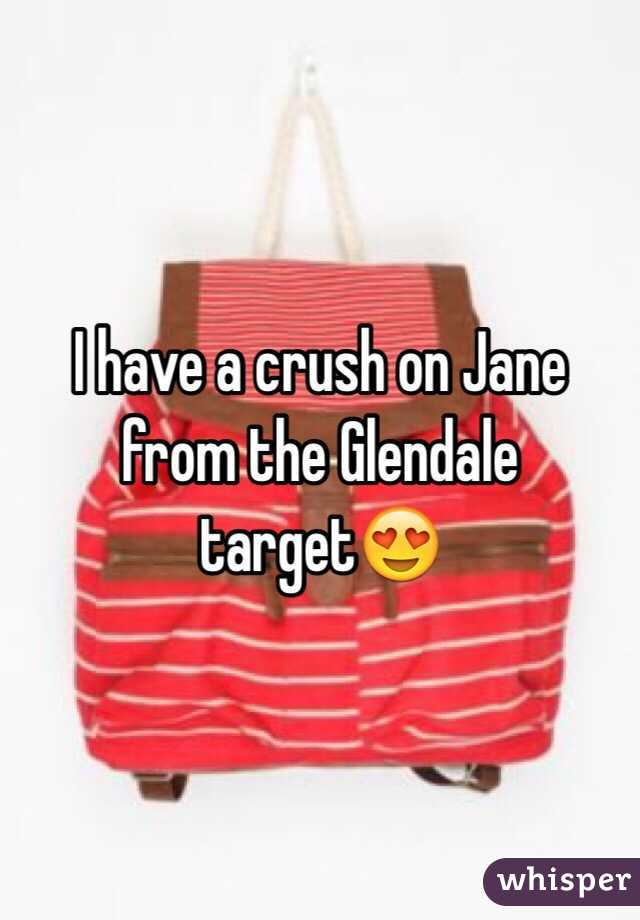 I have a crush on Jane from the Glendale target😍
