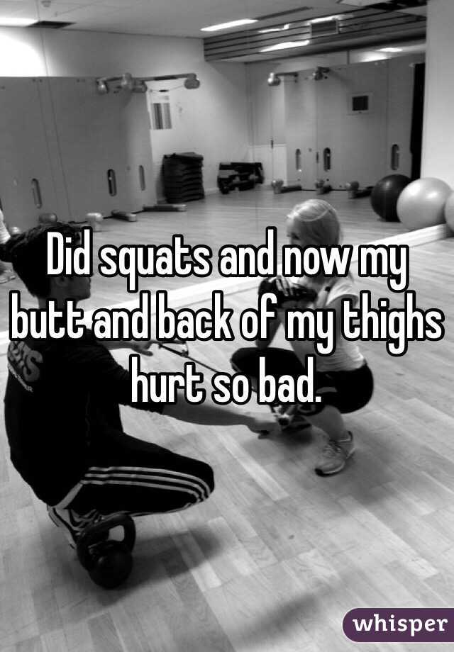 Did squats and now my butt and back of my thighs hurt so bad.
