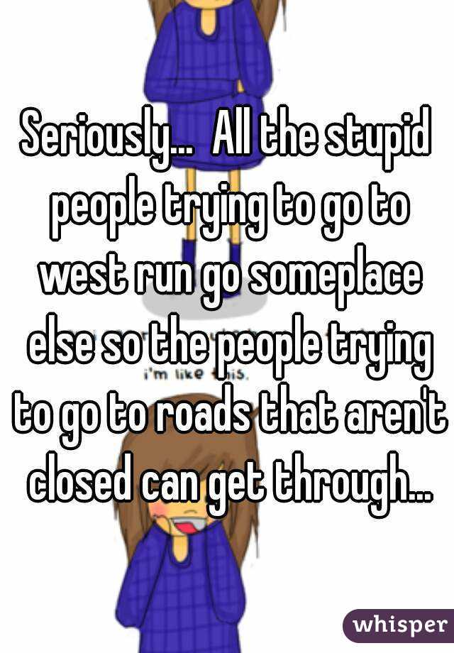 Seriously...  All the stupid people trying to go to west run go someplace else so the people trying to go to roads that aren't closed can get through...