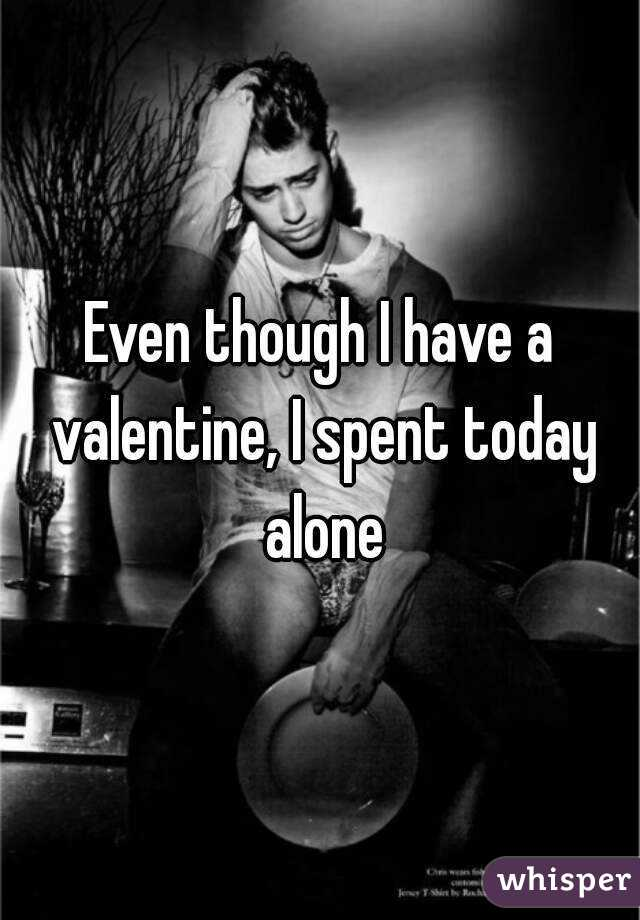 Even though I have a valentine, I spent today alone