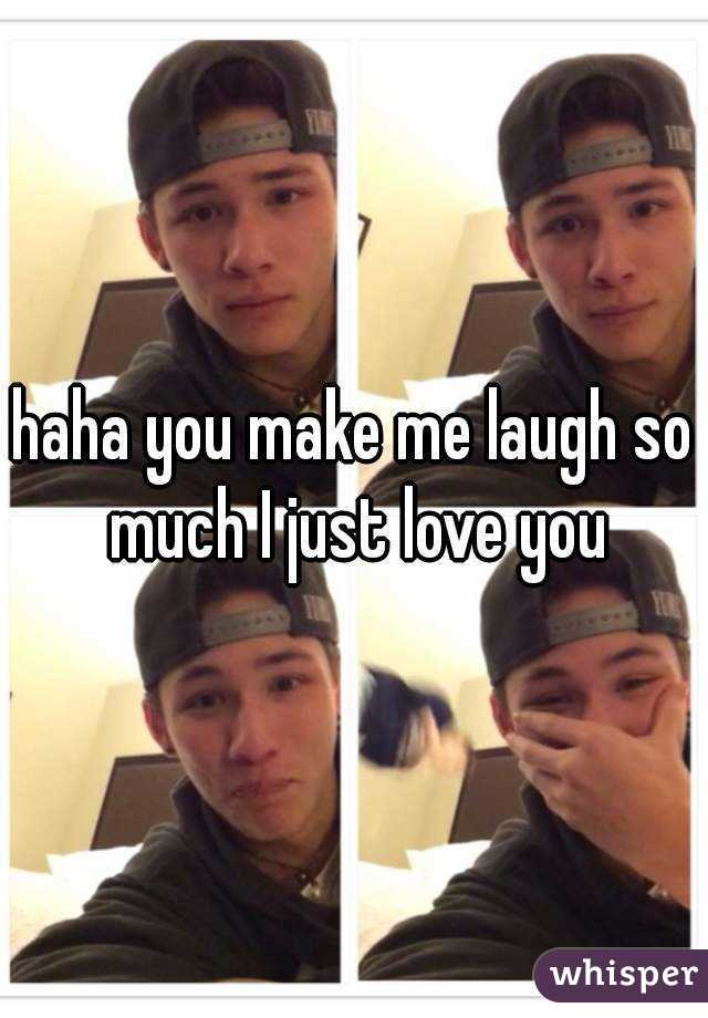 haha you make me laugh so much I just love you