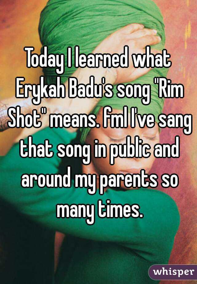 """Today I learned what Erykah Badu's song """"Rim Shot"""" means. fml I've sang that song in public and around my parents so many times."""