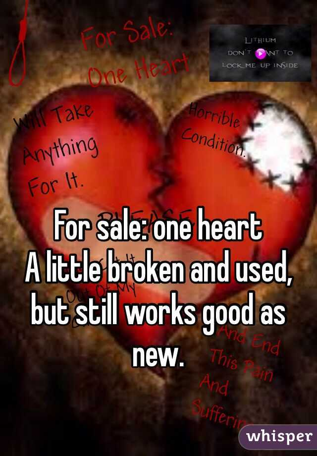For sale: one heart A little broken and used, but still works good as new.
