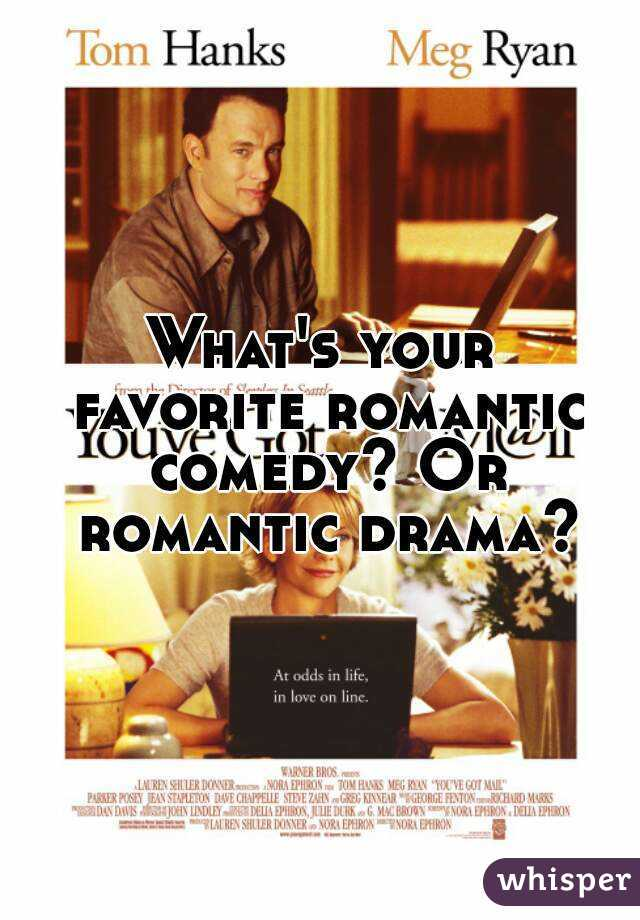 What's your favorite romantic comedy? Or romantic drama?