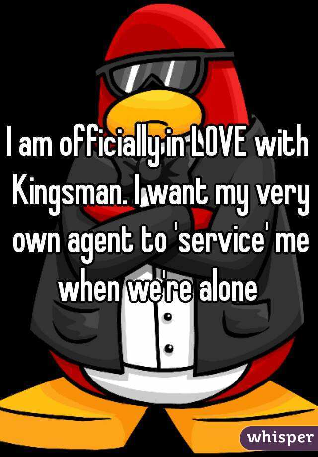 I am officially in LOVE with Kingsman. I want my very own agent to 'service' me when we're alone