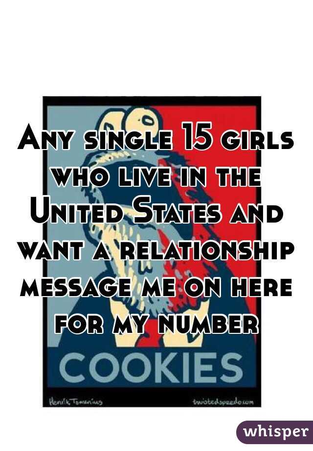 Any single 15 girls who live in the United States and  want a relationship message me on here for my number