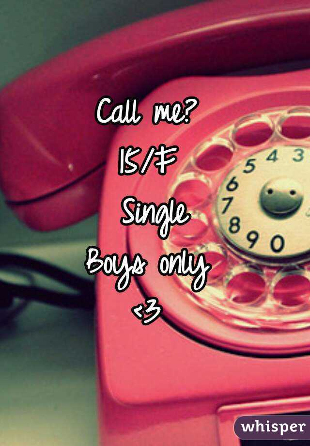 Call me?  15/F  Single Boys only  <3
