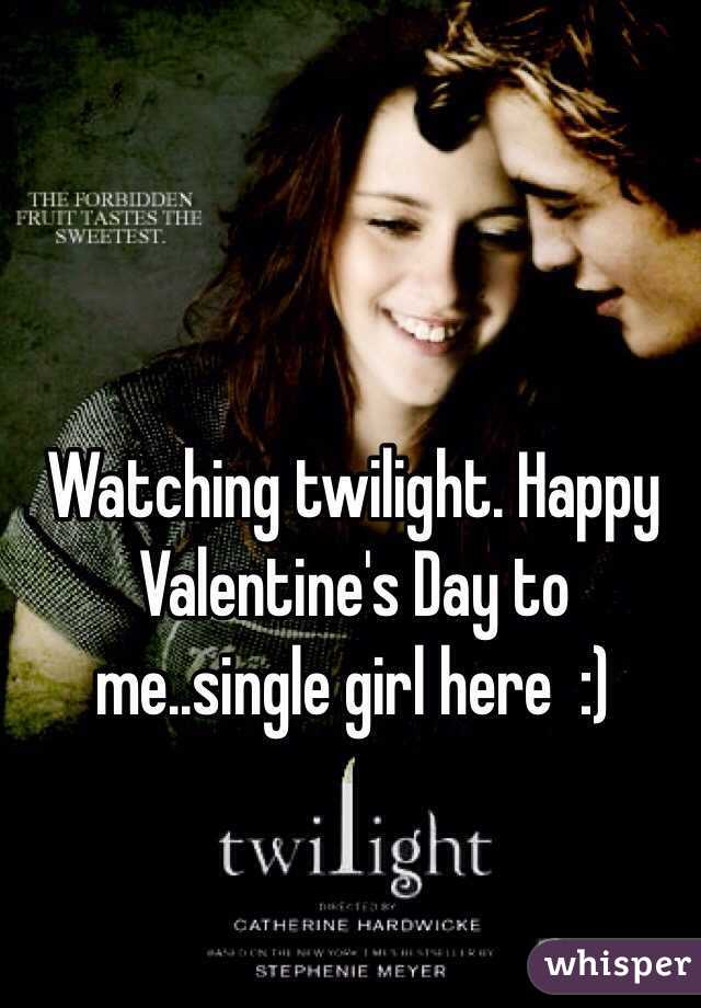 Watching twilight. Happy Valentine's Day to me..single girl here  :)
