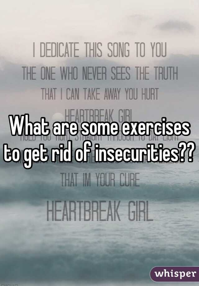 What are some exercises to get rid of insecurities??