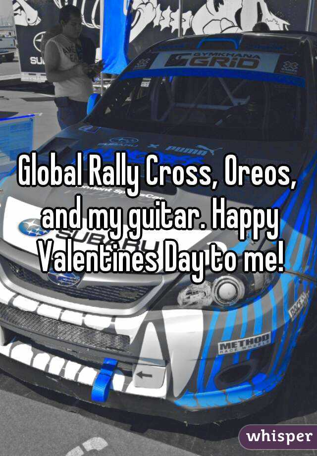 Global Rally Cross, Oreos, and my guitar. Happy Valentines Day to me!