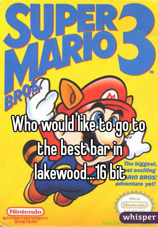 Who would like to go to the best bar in lakewood...16 bit