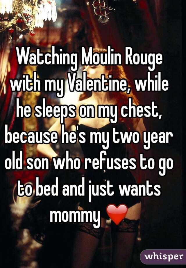 Watching Moulin Rouge with my Valentine, while he sleeps on my chest, because he's my two year old son who refuses to go to bed and just wants mommy ❤️