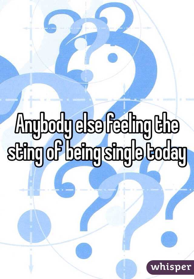 Anybody else feeling the sting of being single today