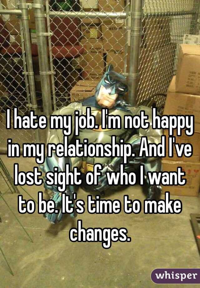 I hate my job. I'm not happy in my relationship. And I've lost sight of who I want to be. It's time to make changes.