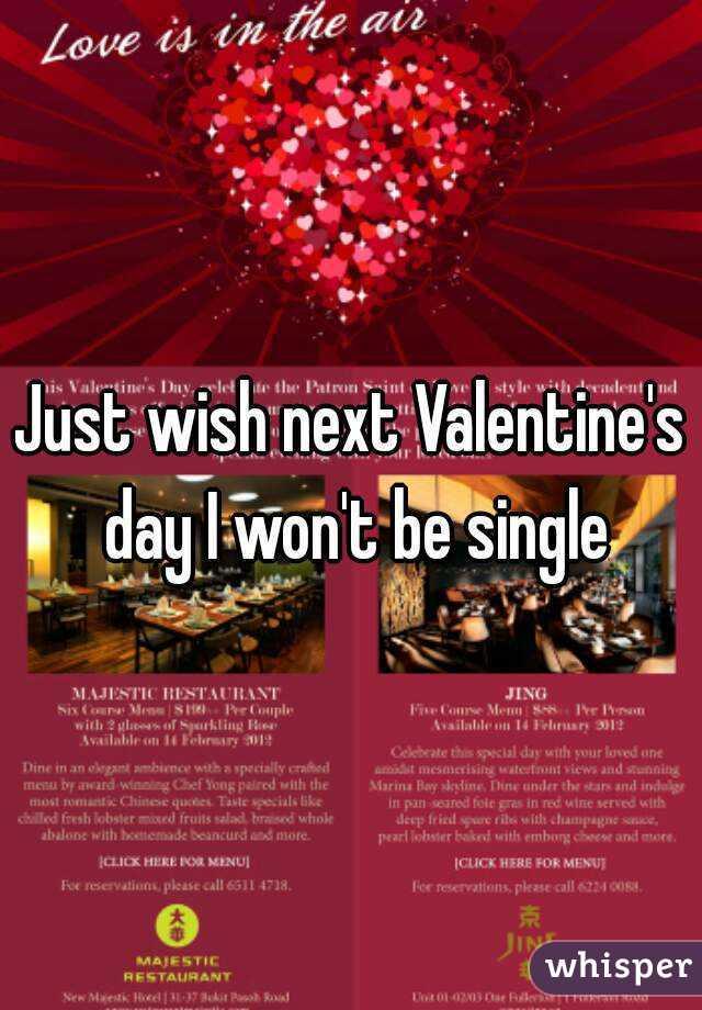 Just wish next Valentine's day I won't be single