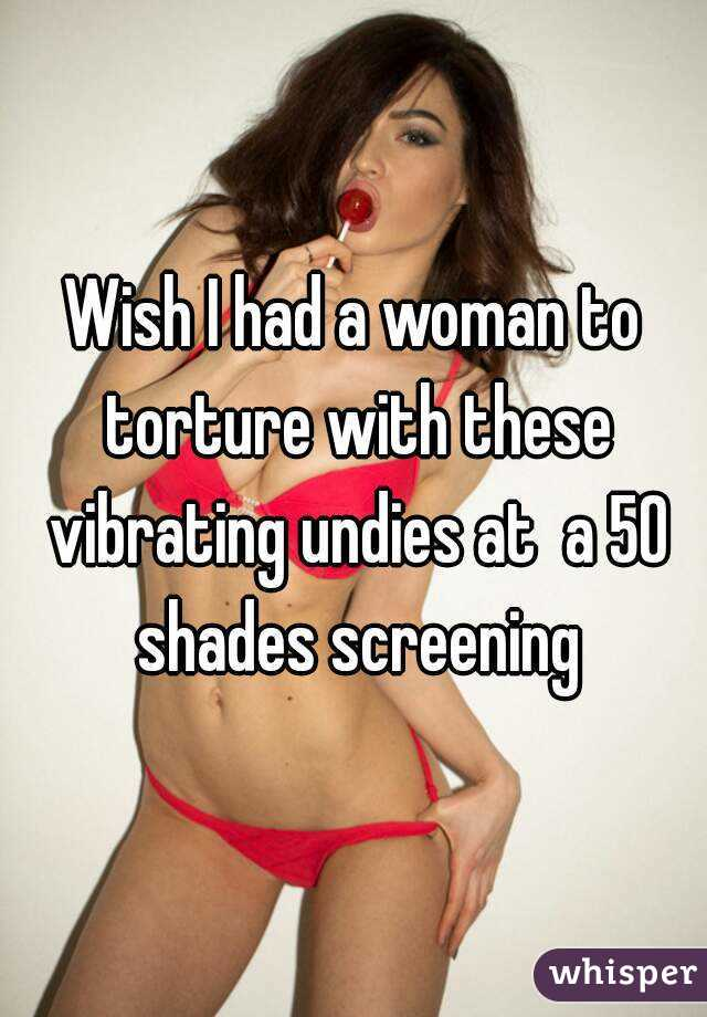 Wish I had a woman to torture with these vibrating undies at  a 50 shades screening