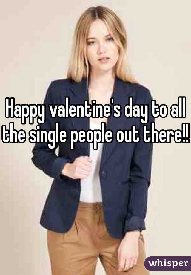Happy valentine's day to all the single people out there!!