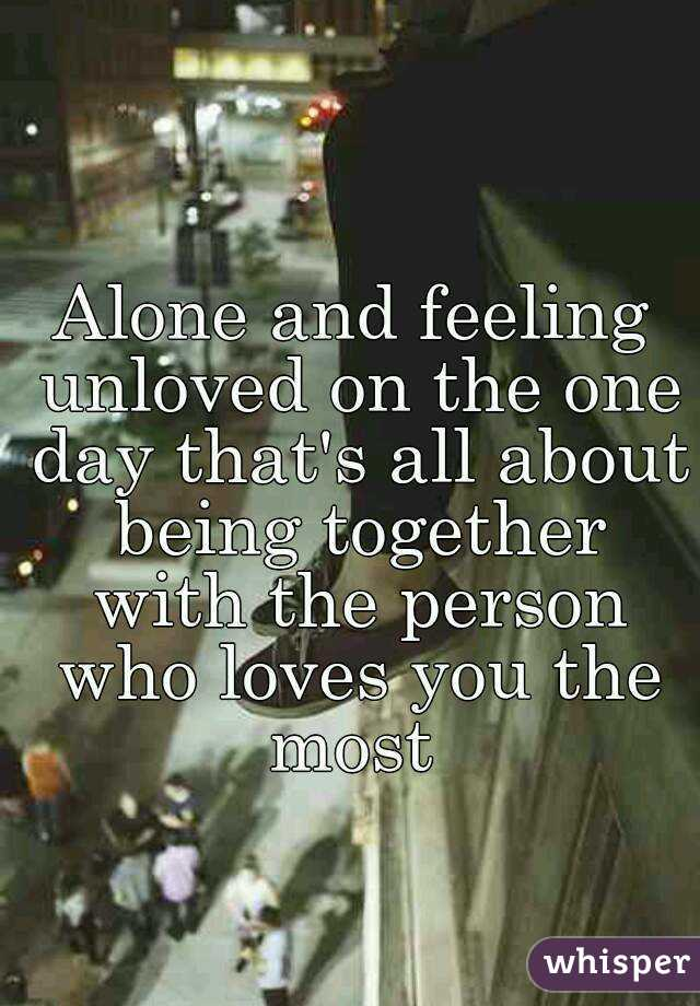 Alone and feeling unloved on the one day that's all about being together with the person who loves you the most
