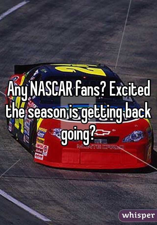 Any NASCAR fans? Excited the season is getting back going?