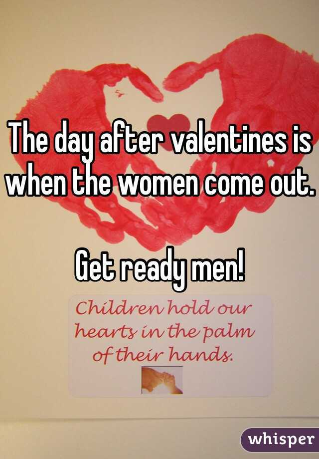 The day after valentines is when the women come out.   Get ready men!
