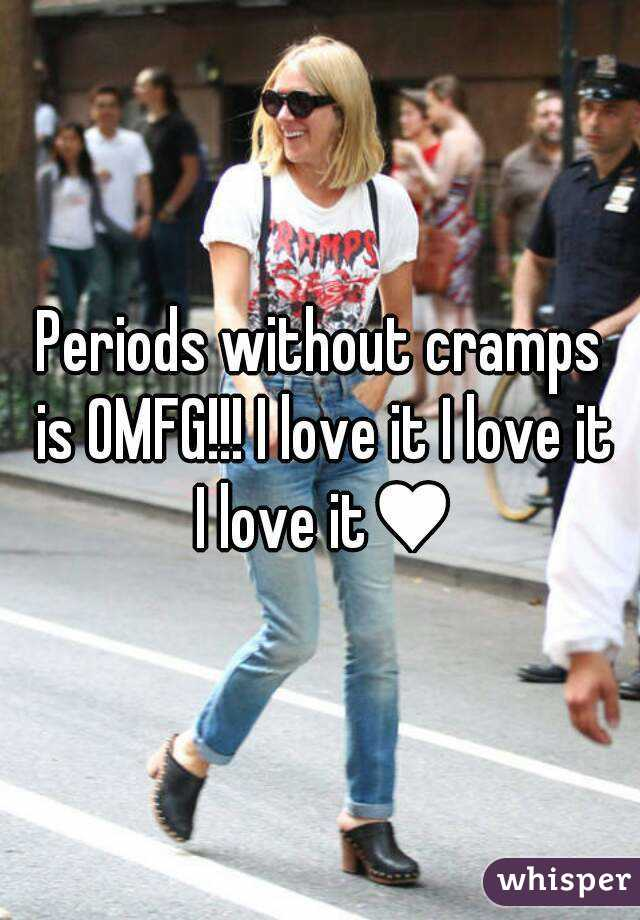 Periods without cramps is OMFG!!! I love it I love it I love it♥