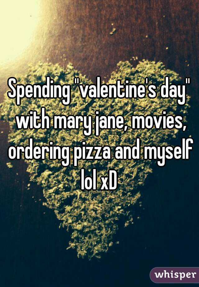 """Spending """"valentine's day"""" with mary jane, movies, ordering pizza and myself lol xD"""