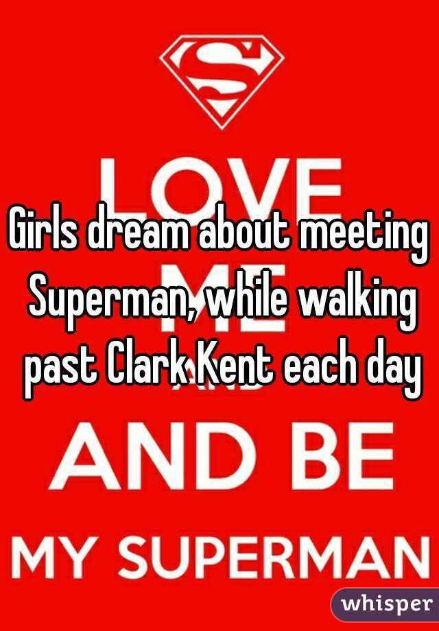 Girls dream about meeting Superman, while walking past Clark Kent each day