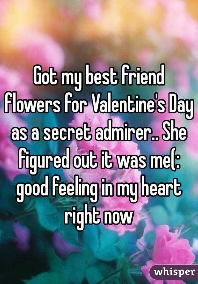 Got my best friend flowers for Valentine's Day as a secret admirer.. She figured out it was me(: good feeling in my heart right now