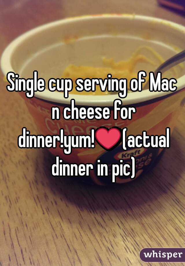 Single cup serving of Mac n cheese for dinner!yum!❤(actual dinner in pic)