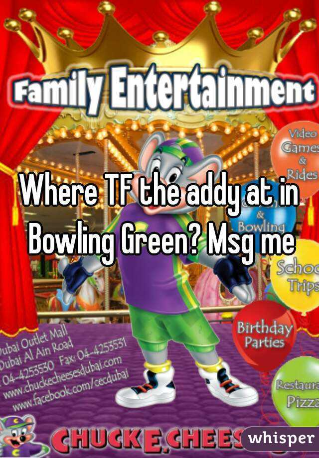 Where TF the addy at in Bowling Green? Msg me