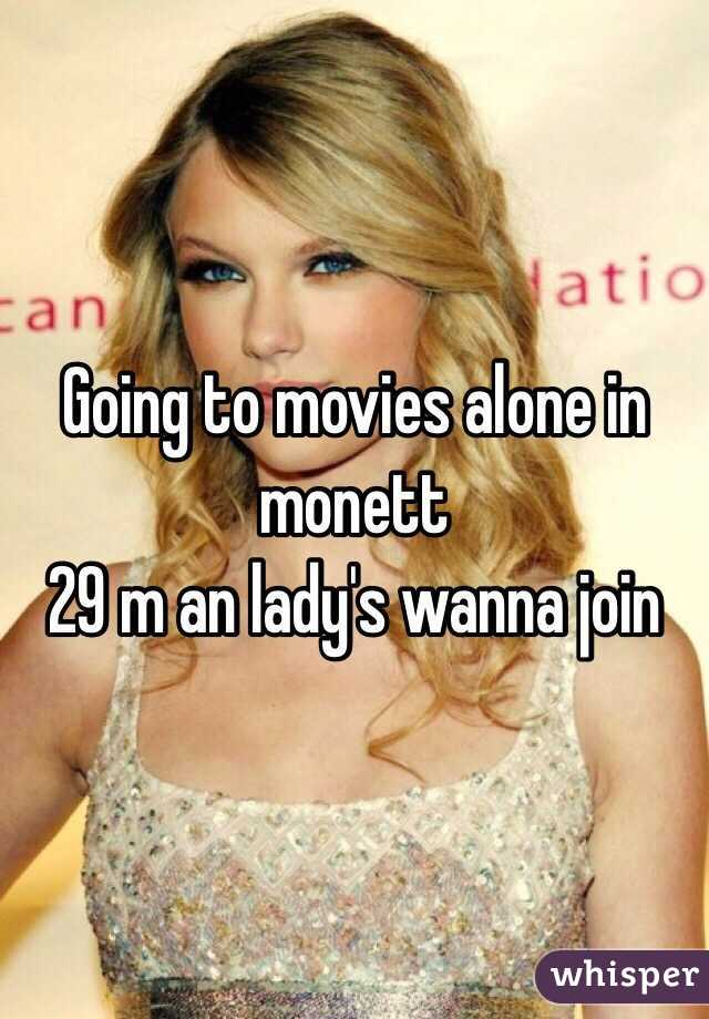 Going to movies alone in monett  29 m an lady's wanna join