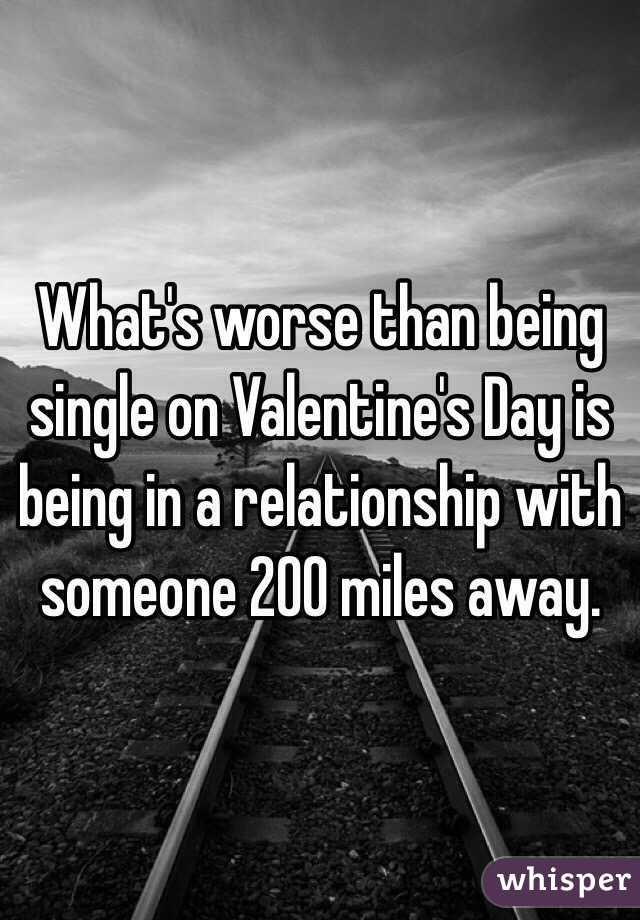 What's worse than being single on Valentine's Day is being in a relationship with someone 200 miles away.