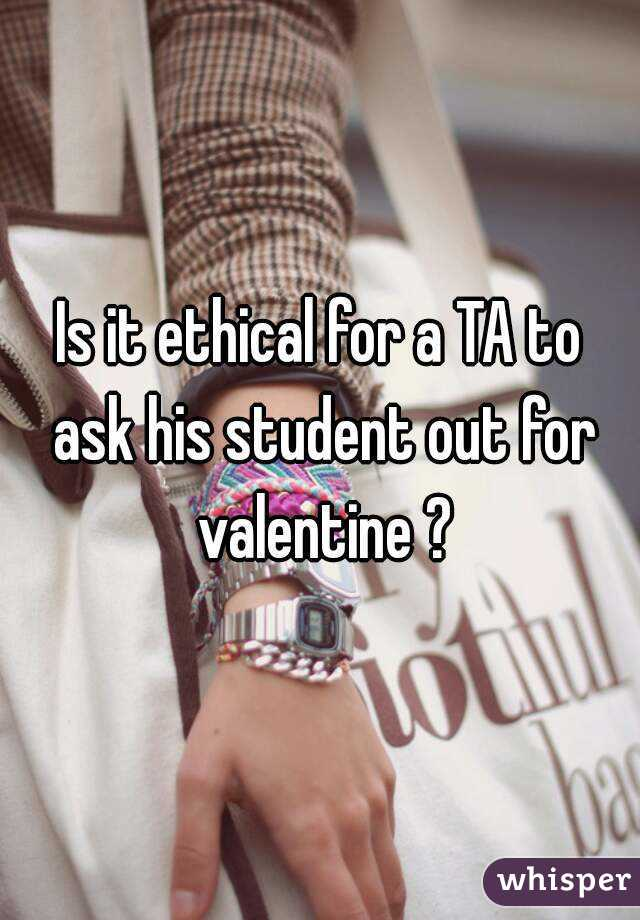 Is it ethical for a TA to ask his student out for valentine ?