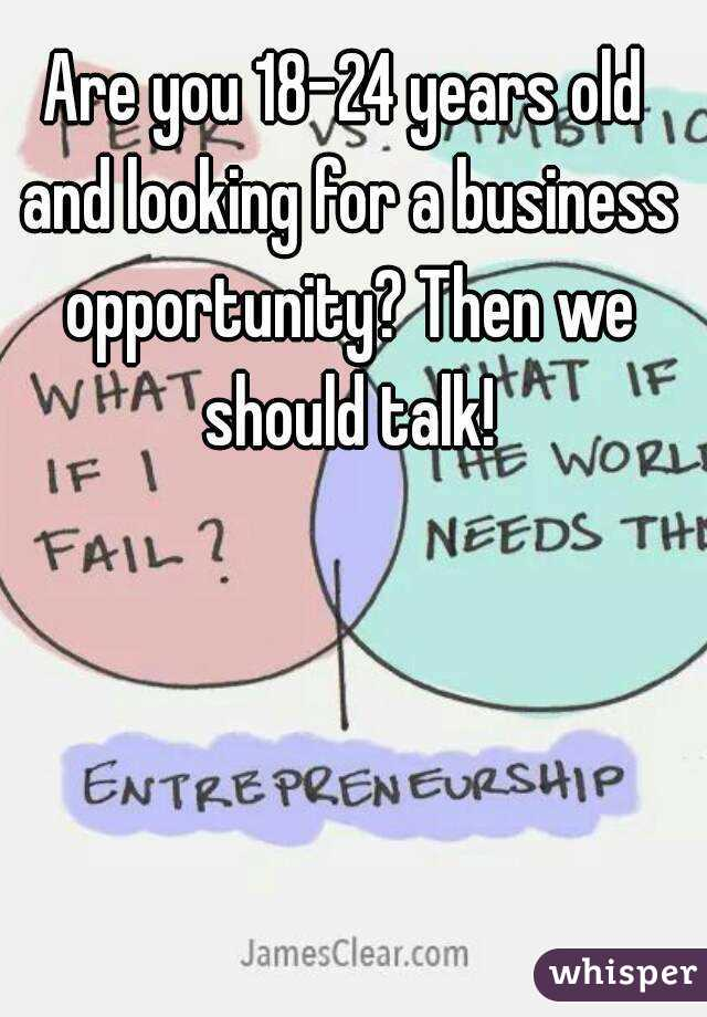 Are you 18-24 years old and looking for a business opportunity? Then we should talk!