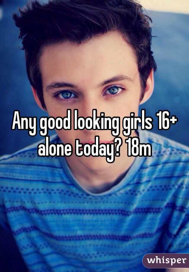 Any good looking girls 16+ alone today? 18m