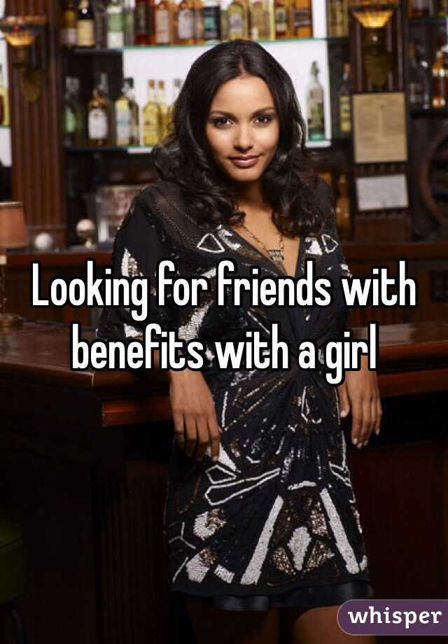 Looking for friends with benefits with a girl