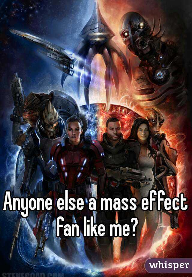 Anyone else a mass effect fan like me?