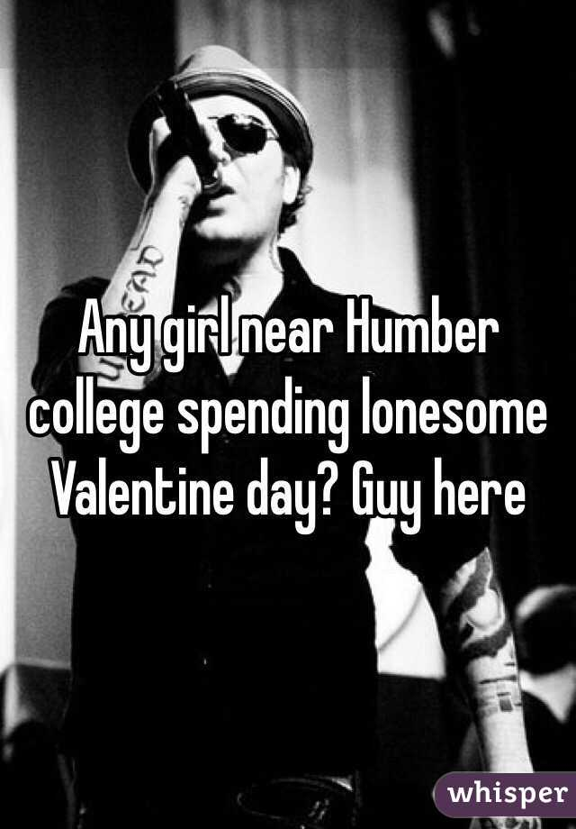 Any girl near Humber college spending lonesome Valentine day? Guy here