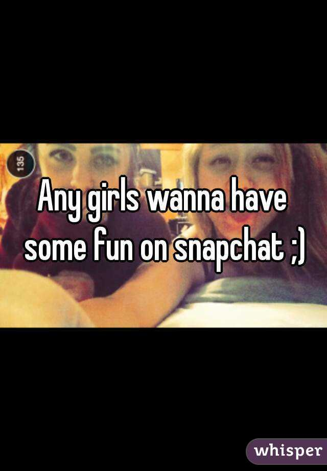 Any girls wanna have some fun on snapchat ;)