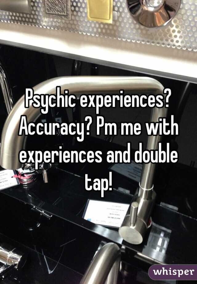 Psychic experiences? Accuracy? Pm me with experiences and double tap!