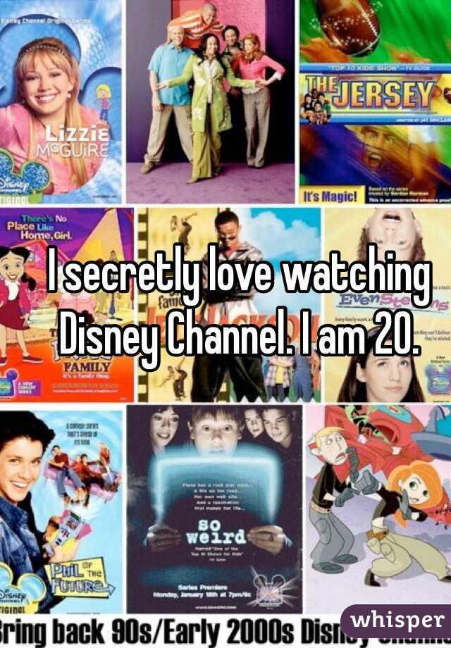 I secretly love watching Disney Channel. I am 20.