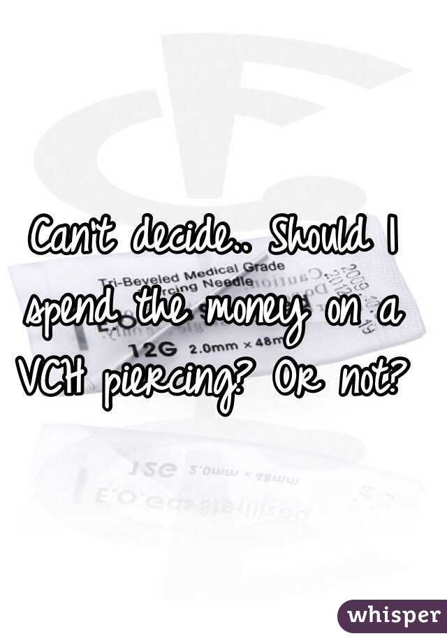 Can't decide.. Should I spend the money on a VCH piercing? Or not?