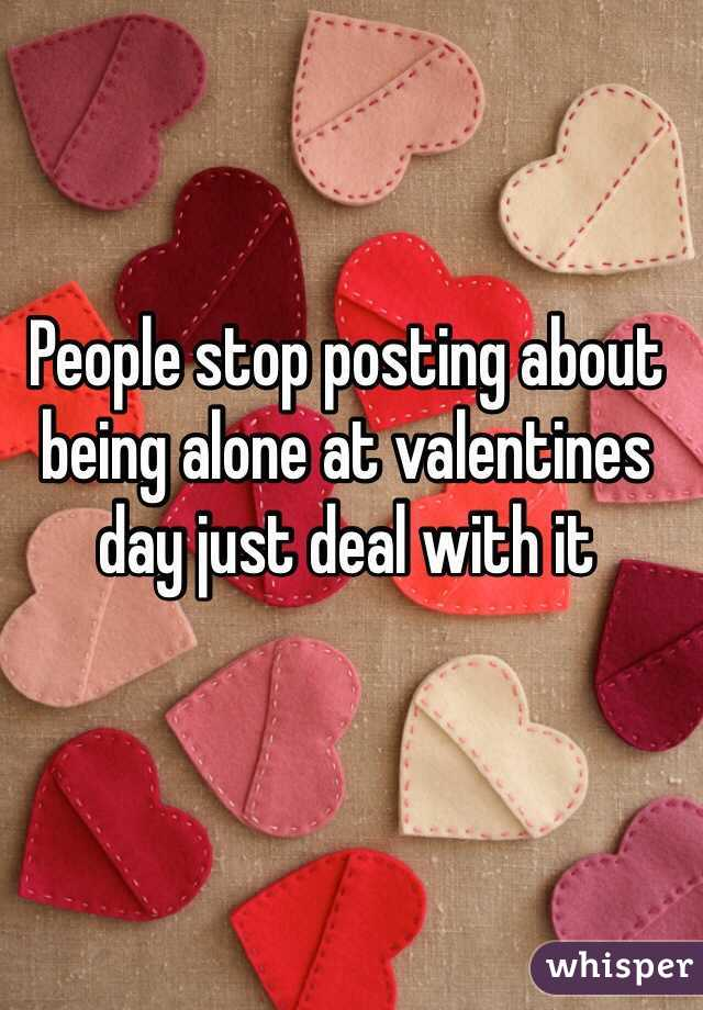 People stop posting about being alone at valentines day just deal with it