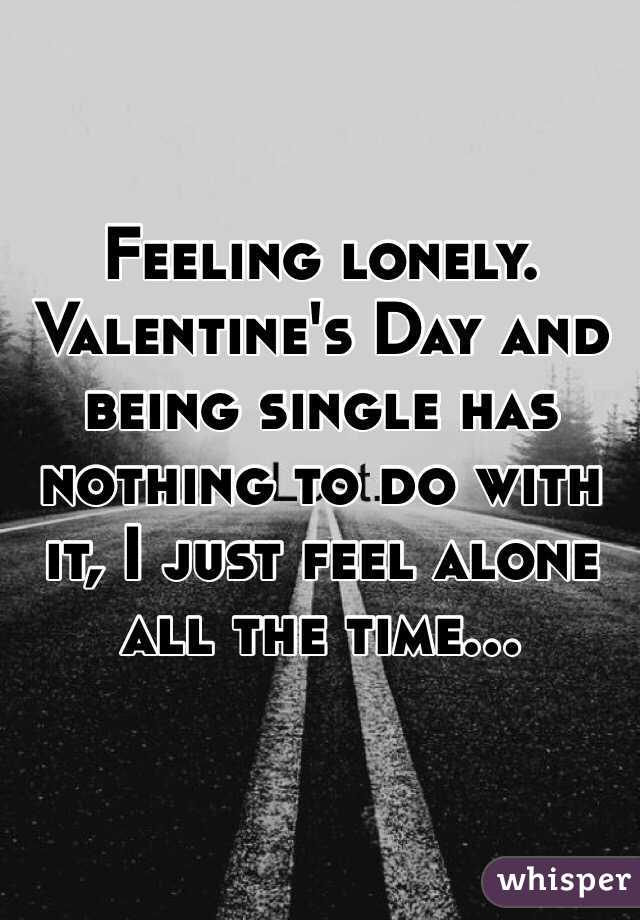 Feeling Lonely. Valentineu0027s Day And Being Single Has Nothing To Do With It,  I Just Feel Alone ...