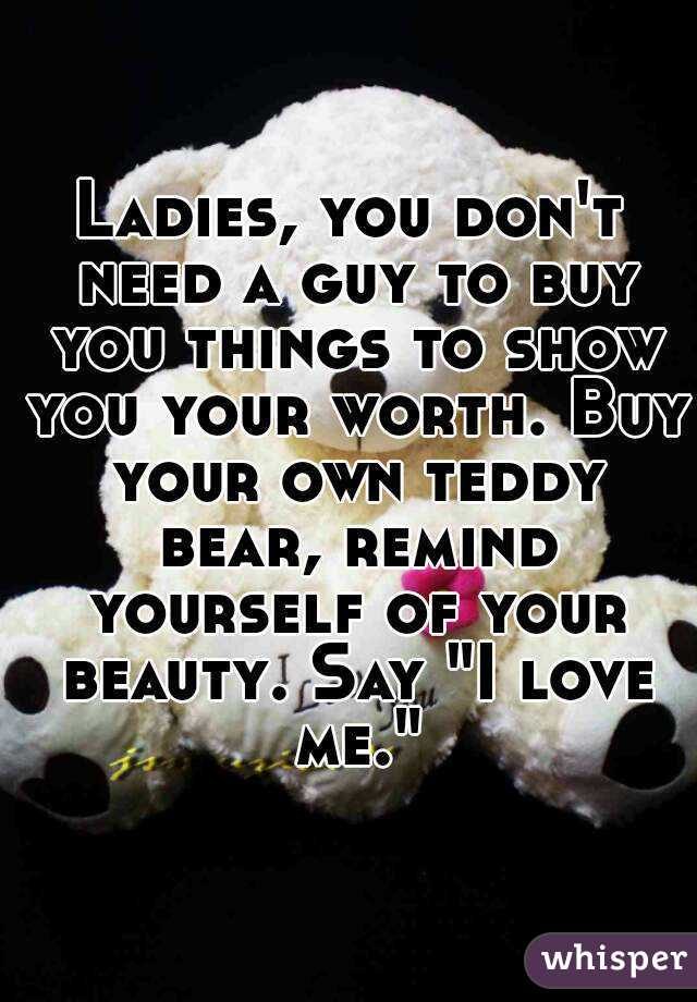 Ladies, you don't need a guy to buy you things to show you