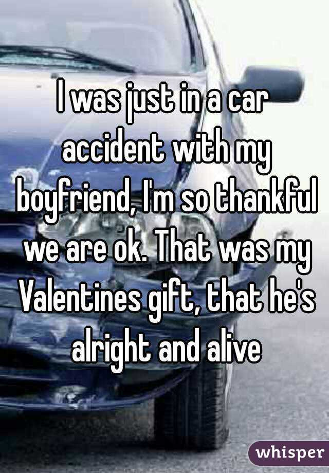 I Was Just In A Car Accident With My Boyfriend I M So Thankful We Are