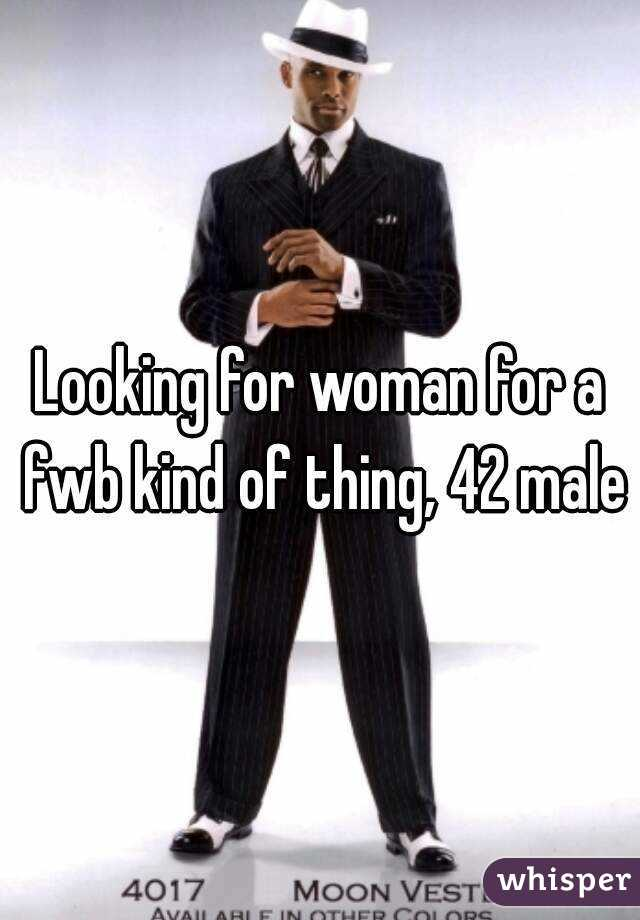 Looking for woman for a fwb kind of thing, 42 male