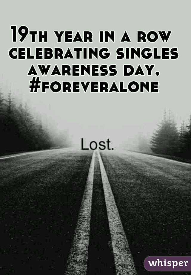 19th year in a row celebrating singles awareness day. #foreveralone